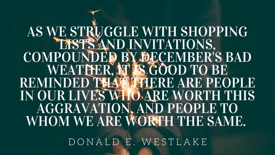 As we struggle with shopping lists and invitations, compounded by December's bad weather, it is good to be reminded that there are people in our lives who are worth this aggravation, and