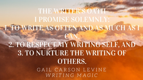 The Writer's Oath I promise solemnly_ 1. to write as often and as much as I can, 2. to respect my writing self, and 3. to nurture the writing of others. I accept these responsibilities a